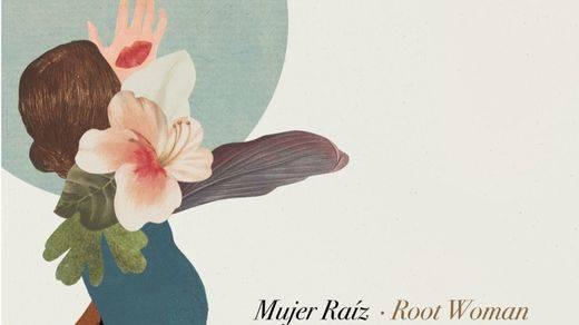 'Mujer raíz', un extraordinario disco para seguir en la lucha por los derechos femeninos