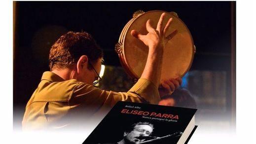 'Nunca perseguí la gloria', la mejor biografía del genial músico de raíz Eliseo Parra