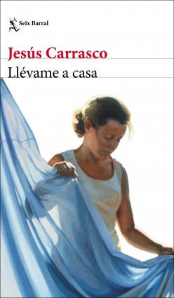 Reseña del libro 'Llévame a casa' de Jesús Carrasco: parábola del descastado
