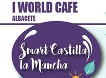 I World Café Albacete: 'Smart Castilla-La Mancha, ¿utopía o futuro?'
