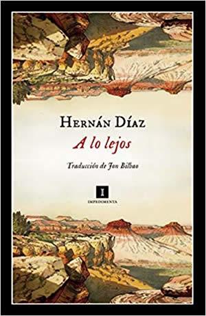 Crítica de 'A lo lejos', de Hernán Díaz: el nuevo western viene del sur
