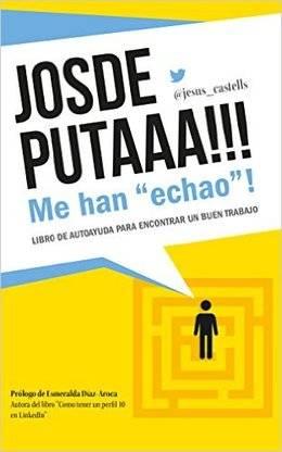 Un libro de autoayuda para buscar trabajo: 'JOSDEPUTAAA!!! Me han 'echao'!'