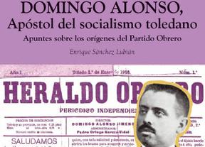 El periodista Quique Sánchez Lubián presenta 'Domingo Alonso, apóstol del socialismo toledano'