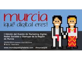 El Marketing Digital tiene su próxima cita en la I Edición de Murcia ¡Qué Digital Eres!