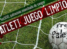 Campaña de recogida de firmas contra el patrocinio al Atlético por una empresa israelí acusada de racista