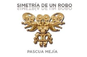 Nueva novela de nuestro colaborador Manuel Pascua Mejía: 'Simetría de un robo'